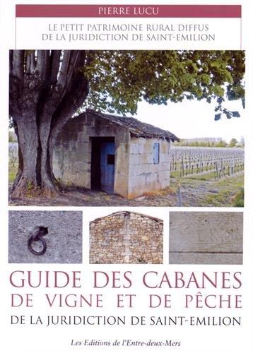 Guide des cabanes de vigne et de pêche de la juridiction de Saint Emilion