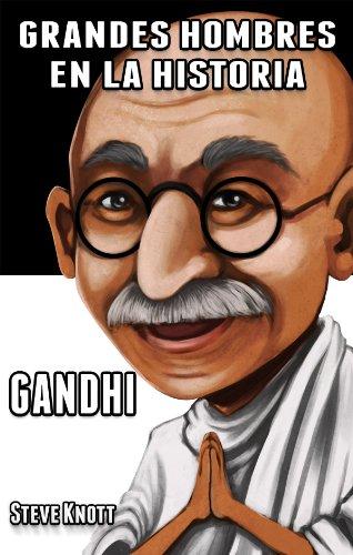 Gandhi: Grandes Hombres en la Historia por Steve Knott
