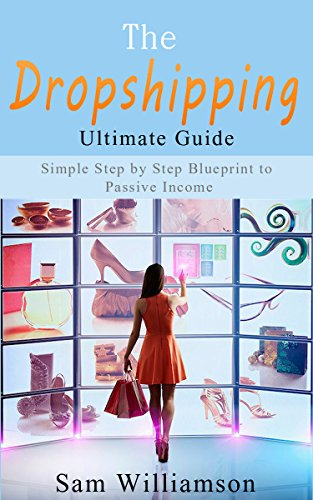 Pdf Download The Dropshipping Ultimate Guide Simple Step By Step Blueprint To Passive Income New E Book By Sam Williamson Drfa65rettrgf7re8frtgt