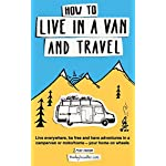 How to live in a van and travel: Live everywhere, be free and have adventures on a campervan or motorhome – your home on…