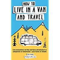 How to live in a van and travel: Live everywhere, be free and have adventures on a campervan or motorhome – your home on… 10