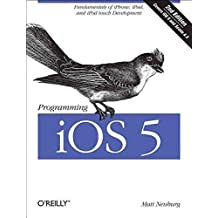 [(Programming iOS 5 : Fundamentals of iPhone, iPad, and iPod Touch Development)] [By (author) Matt Neuberg] published on (April, 2012)