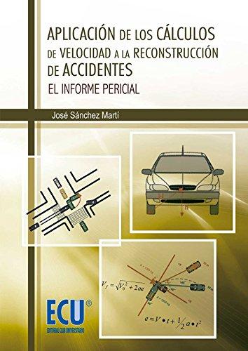 Aplicación de los cálculos de velocidad a la reconstrucción de accidentes : el informe pericial por José Sánchez Martí