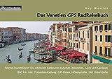 Das Venetien GPS RadReiseBuch: Fahrrad-Tourenführer: Die schönsten Radtouren zwischen Dolomiten, Adria und Gardasee. 1240 km, inkl. Dolomiten-Radweg, ... 240 Unterkünfte (PaRADise Guide) - Kay Wewior