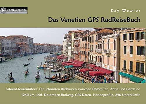 Das Venetien GPS RadReiseBuch: Fahrrad-Tourenführer: Die schönsten Radtouren zwischen Dolomiten, Adria und Gardasee. 1240 km, inkl. Dolomiten-Radweg, ... 240 Unterkünfte (PaRADise Guide)