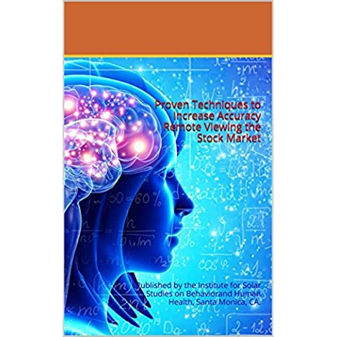 Proven Techniques to Increase Accuracy Remote Viewing the Stock Market: Published by the Institute for Solar Studies on Behavior and Human Health, Santa Monica, CA. (English Edition)