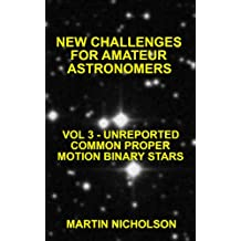 UNREPORTED COMMON PROPER MOTION BINARY STARS (NEW CHALLENGES FOR AMATEUR ASTRONOMERS Book 3)
