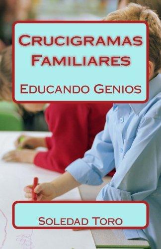 Crucigramas Familiares: Educando Genios por Soledad Toro