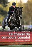 Le cheval de concours complet - Education et entrainement