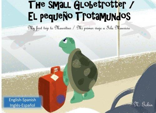The small Globetrotter / El pequeno Trotamundos: Bilingual children's book from 1...