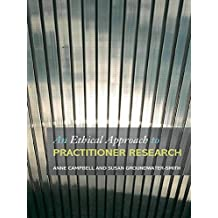 An Ethical Approach to Practitioner Research: Dealing With Issues and Dilemmas in Action Research [paperback] Anne Campbell and Susan Groundwater-Smith [Jan 01, 2007]