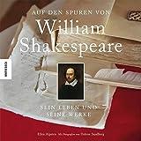 Auf den Spuren von William Shakespeare: Seine Leben, seine Dramen - Ellen Alpsten