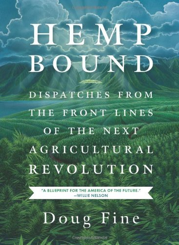 Hemp Bound: Dispatches from the Front Lines of the Next Agricultural Revolution by Doug Fine (June 3, 2014) Paperback