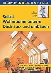 Selbst Wohnräume unterm Dach aus- und umbauen: Mit Profi- & Sicherheitstipps (Heimwerken leicht & schnell)