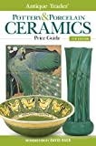 Antique Trader Pottery & Porcelain Ceramics Price Guide (Antique Trader Pottery and Porcelain Ceramics Price Guide)