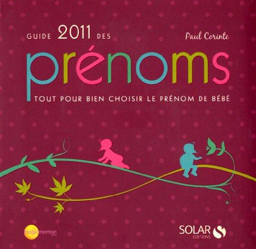 Guide 2011 des prénoms : Tout pour bien choisir le prénom de bébé