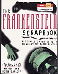 The Frankenstein Scrapbook: The Complete Movie Guide to the World's Most Famous Monster by Stephen Jones (1995-09-03)