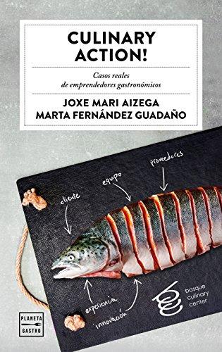 Culinary Action!: Casos reales de emprendedores gastronómicos por Basque Culinary Center
