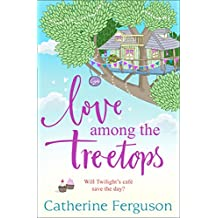 Love Among the Treetops: A feel good read filled with romance