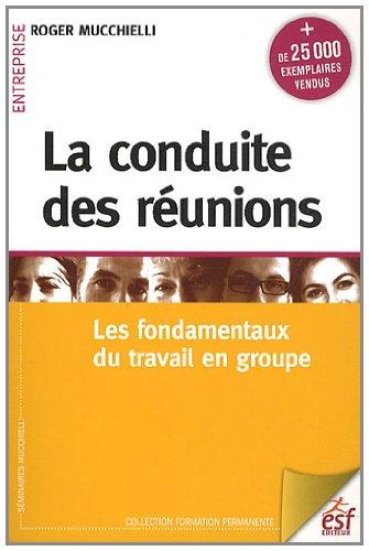 La conduite de réunions : Les fondamentaux du travail en groupe par Roger Mucchielli