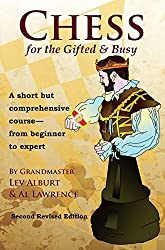 Chess for the Gifted & Busy: A Short but Comprehensive Course from Beginner to Expert (Comprehensive Chess Course Series) by Lev Alburt (2016-01-29)