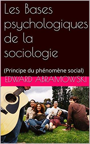 Les Bases psychologiques de la sociologie: (Principe du phénomène social)