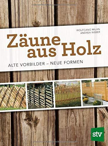 Milan Holz (Zäune aus Holz: Alte Vorbilder - Neue Formen)