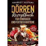Das Dörren Rezeptbuch: Für Einsteiger und Fortgeschrittene. Rezepte für den Dörrautomat und Backofen: Fleisch, Gemüse, Pilze,