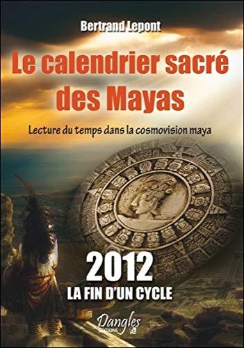 Le calendrier sacré des Mayas - Lecture du temps dans la cosmovision maya