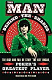 The Man Behind the Shades: The Rise and Fall of Poker's Greatest Player: The Rise and Fall of Stuey 'The Kid' Ungar, Poker's Greatest Player by Nolan Dalla (2006-05-04)