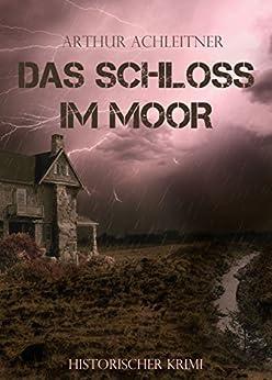 Das Schloss im Moor - Historischer Krimi : Illustrierte Ausgabe