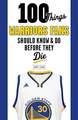 100 Things Warriors Fans Should Know & Do Before They Die (100 Things...Fans Should Know) (English Edition) por Danny Leroux