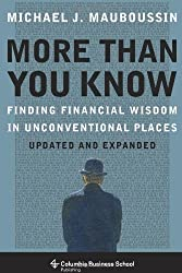More More Than You Know: Finding Financial Wisdom in Unconventional Places (Updated and Expanded) (Columbia Business School Publishing) by Michael J. Mauboussin (2013-06-11)