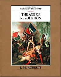7: The Illustrated History of the World: The Age of Revolution