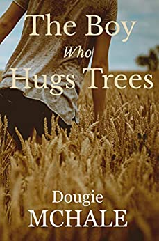 The Boy Who Hugs Trees by [McHale, Dougie]