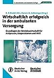 Wirtschaftlich erfolgreich in der ambulanten Versorgung: Grundlagen der Betriebswirtschaft für Arztpraxen, Kooperationen und MVZ (Wegweiser - Wirtschaften)