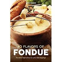 40 Flavors of Fondue: It's New Year's Eve So Let's Get Dipping! (English Edition)