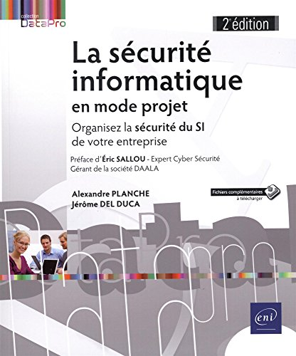 La sécurité informatique en mode projet - Organisez la sécurité du SI de votre entreprise par Alexandre Planche