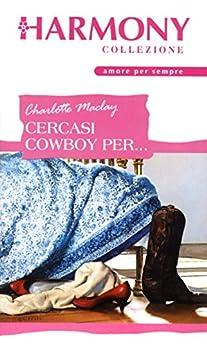 Cercasi cowboy per... di [Maclay, Charlotte]