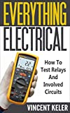 Everything Electrical: How To Test Relays And Involved Circuits (Revised Edition 5/10/2017)