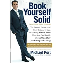 Book Yourself Solid: The Fastest, Easiest, and Most Reliable System for Getting More Clients Than You Can Handle Even if You Hate Marketing and Selling by Michael Port (2010-12-21)