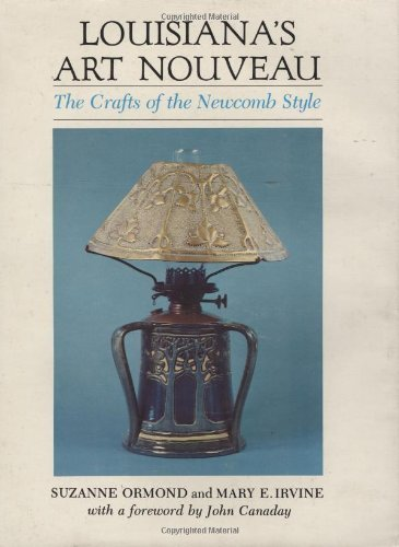 Louisiana's Art Nouveau: The Crafts of the Newcomb Style by Suzanne Ormond (1976-08-02)