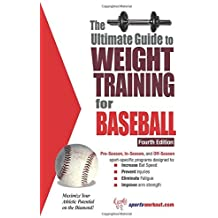 The Ultimate Guide to Weight Training for Baseball: Maximize Your Athletic Potential on the Diamond! (Ultimate Guide to Weight Training for Baseball & Softball)