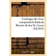 Catalogue Des Livres Composant Le Fonds de Librairie de Feu M. Crozet (Arts) by Colomb De Batines (2013-03-10)