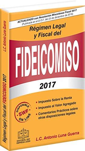 REGIMEN LEGAL Y FISCAL DEL FIDEICOMISO 2017 por L.C. Antonio Luna Guerra