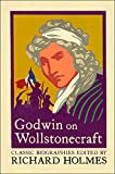 Godwin on Wollstonecraft: The Life of Mary Wollstonecraft by William Godwin (Classic Biographies)