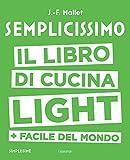 Scarica Libro Semplicissimo Il libro di cucina light facile del mondo (PDF,EPUB,MOBI) Online Italiano Gratis