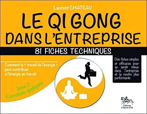 Qi Gong dans l'entreprise - 81 fiches techniques - Tome 2 par Laurent Chateau