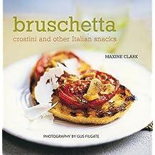 Bruschetta: Crostini and Other Italian Snacks by Maxine Clark (2003-03-01)