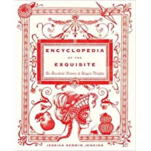 [(Encyclopedia of the Exquisite: An Anecdotal History of Elegant Delights)] [Author: Jessica Kerwin Jenkins] published on (December, 2010)